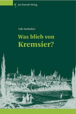 Was blieb von Kremsier? von Szekulics,  Udo
