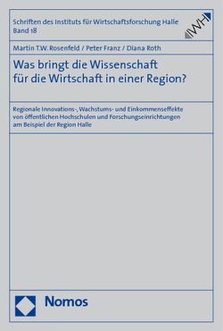 Was bringt die Wissenschaft für die Wirtschaft in einer Region? von Franz,  Peter, Rosenfeld,  Martin T.W., Roth,  Diana