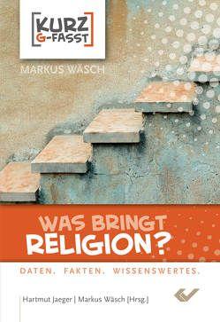 Was bringt Religion? von Jaeger,  Hartmut, Wäsch,  Markus