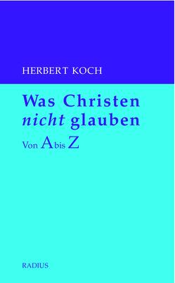 Was Christen nicht glauben von Koch,  Herbert