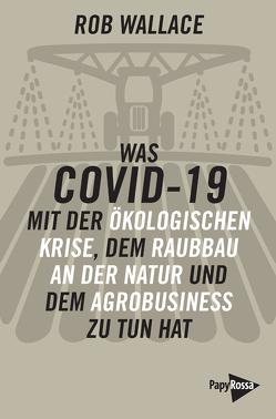 Was COVID-19 mit der ökologischen Krise, dem Raubbau an der Natur und dem Agrobusiness zu tun hat von Becker,  Matthias Martin, Wallace,  Rob