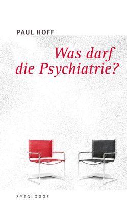Was darf die Psychiatrie? von Hoff,  Paul