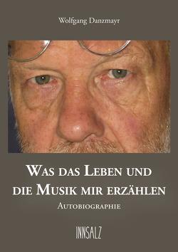 WAS DAS LEBEN UND DIE MUSIK MIR ERZÄHLEN von Danzmayr,  Wolfgang