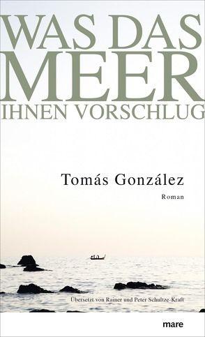Was das Meer ihnen vorschlug von González,  Tomás, Schultze-Kraft,  Rainer und Peter