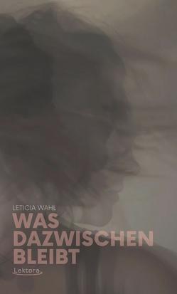 Was dazwischen bleibt von Wahl,  Leticia