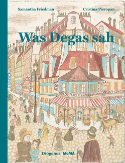 Was Degas sah von Friedman,  Samantha, Hertzsch,  Kati, Pieropan,  Cristina