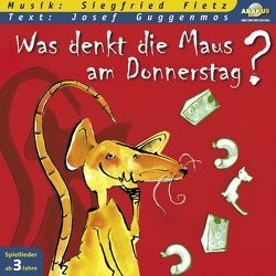 Was denkt die Maus am Donnerstag? von Fietz,  Siegfried, Guggenmos,  Josef, Siebert,  Anke