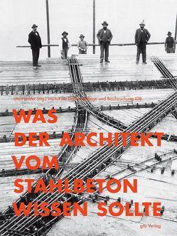 Was der Architekt vom Stahlbeton wissen sollte von Brühwiler,  Eugen, Günter,  Martin, Hassler,  Uta, Hilsdorf,  Hubert K., Kierdorf,  Alexander, Müller,  Harald S., Schmidt,  Hartwig