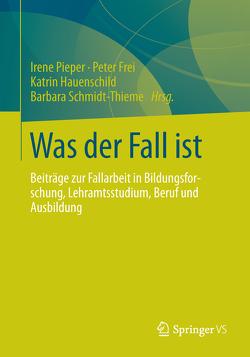 Was der Fall ist von Frei,  Peter, Hauenschild,  Katrin, Pieper,  Irene, Schmidt-Thieme,  Barbara, Stolle,  Anne-Katrin