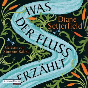 Was der Fluss erzählt von Kabst,  Simone, Kreutzer,  Anke & Eberhard, Setterfield,  Diane
