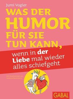 Was der Humor für Sie tun kann, wenn in der Liebe mal wieder alles schiefgeht von Vogler,  Jumi
