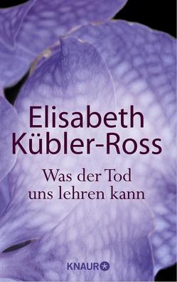 Was der Tod uns lehren kann von Fischer,  Jens, Kübler-Ross,  Elisabeth, Weigel,  Helmut