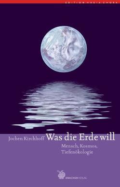 Was die Erde will von Kirchhoff,  Jochen