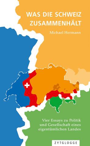 Was die Schweiz zusammenhält von Hermann,  Michael