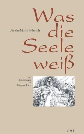 Was die Seele weiss von Fürsich,  Ursula M