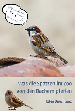 Was die Spatzen im Zoo von den Dächern pfeifen von Driechciarz,  Ellen