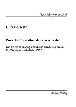 Was die Stasi über Angola wusste von Weth,  Burkard