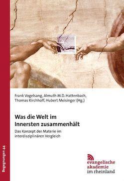 Was die Welt im Innersten zusammenhält von Hattenbach,  Almuth, Kirchhoff,  Thomas, Meisinger,  Hubert, Vogelsang,  Frank