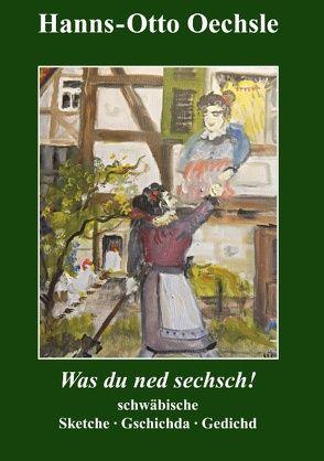 Was du ned sechsch! von Oechsle,  Hanns-Otto