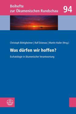 Was dürfen wir hoffen? von Böttigheimer,  Christoph, Dziewas,  Ralf, Hailer,  Martin