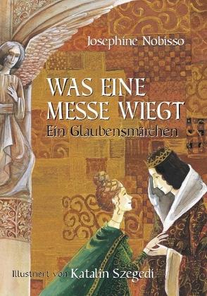 Was eine Messe wiegt von Habsburg-Lothringen,  Eduard von, Nobisso,  Josephine, Szegedi,  Katalin