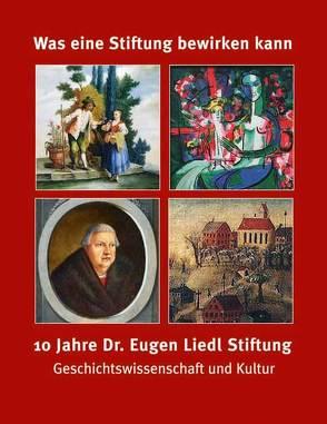 Was eine Stiftung bewirken kann – 10 Jahre Dr. Eugen Liedl Stiftung von Frei,  Hans, Kießling,  Rolf, Liedl,  Eugen