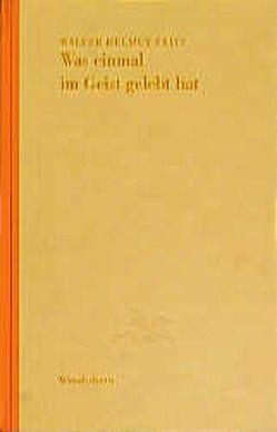 Was einmal im Geist gelebt hat von Fritz,  Walter H