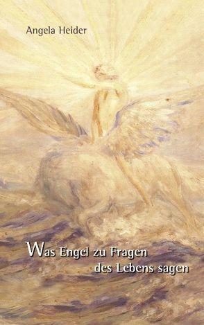 Was Engel zu Fragen des Lebens sagen von Heider,  Angela