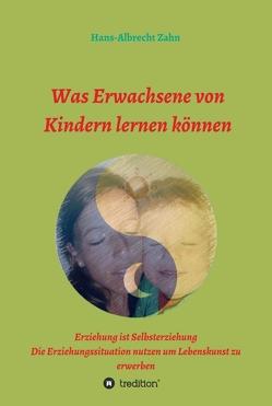 Was Erwachsene von Kindern lernen können von Zahn,  Hans-Albrecht