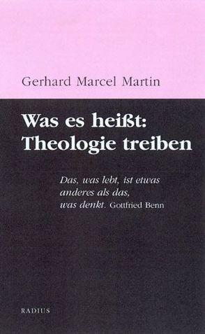 Was es heißt: Theologie treiben von Martin,  Gerhard Marcel