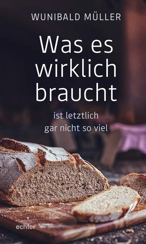 Was es wirklich braucht von Müller,  Wunibald