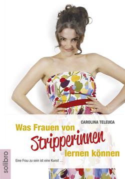 Was Frauen von Stripperinnen lernen können von Teleuca,  Carolina, Werner,  Nils A.