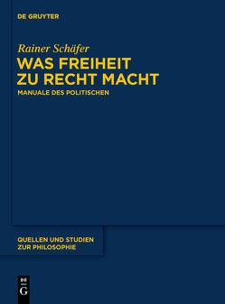 Was Freiheit zu Recht macht von Schaefer,  Rainer