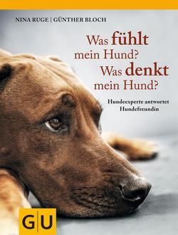 Was fühlt mein Hund? Was denkt mein Hund? von Bloch,  Günther, Ruge,  Nina