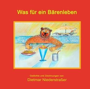 Was für ein Bärenleben von Niederstraßer,  Dietmar