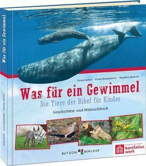 Was für ein Gewimmel – Die Tiere der Bibel für Kinder von Austen,  Georg, Brandstätter,  Frank, Micheel,  Matthias