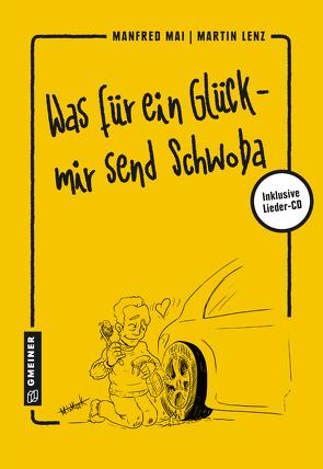Was für ein Glück – mir send Schwoba von Lenz,  Martin, Mai,  Manfred