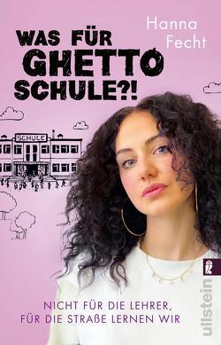 Was für Ghettoschule?! von Fecht,  Hanna