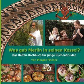 Was gab Merlin in seinen Kessel? von Fischer,  Margot
