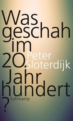 Was geschah im 20. Jahrhundert? von Sloterdijk,  Peter