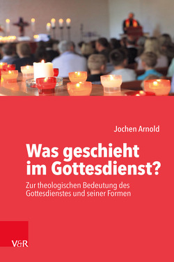 Was geschieht im Gottesdienst? von Arnold,  Jochen M.
