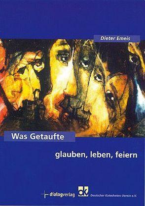Was Getaufte glauben, leben, feiern von Emeis,  Dieter