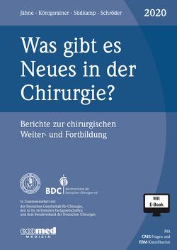 Was gibt es Neues in der Chirurgie? Jahresband 2020 von Jähne,  Joachim, Königsrainer,  Alfred, Schroeder,  Wolfgang, Südkamp,  Norbert P.