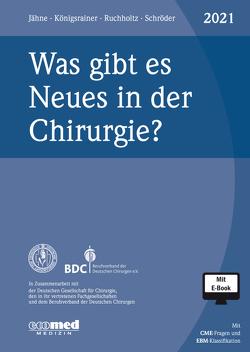 Was gibt es Neues in der Chirurgie? Jahresband 2021 von Jähne,  Joachim, Königsrainer,  Alfred, Ruchholtz,  Steffen, Schroeder,  Wolfgang