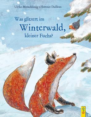 Was glitzert im Winterwald, kleiner Fuchs? von Dailleux,  Florence, Motschiunig,  Ulrike