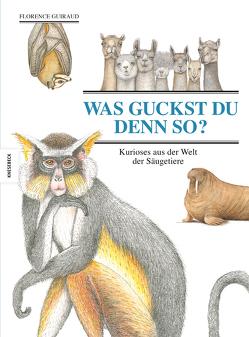 Was guckst du denn so? von Guiraud,  Florence, Schmidt-Wussow,  Susanne