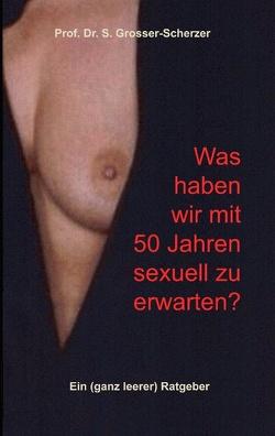Was haben wir mit 50 Jahren sexuell zu erwarten? von Fargg,  Julia, Grosser-Scherzer,  S.