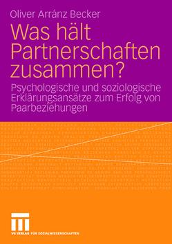 Was hält Partnerschaften zusammen? von Arránz Becker,  Oliver