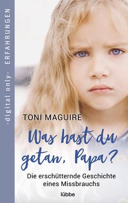 Was hast du getan, Papa? von Hag,  Thomas, Maguire,  Toni