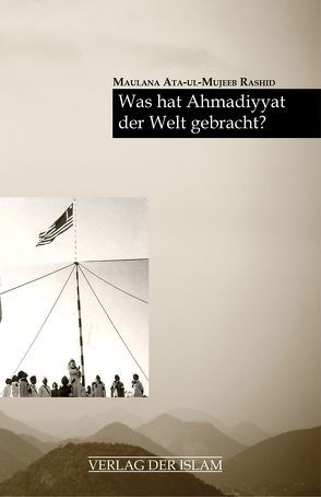 Was hat Ahmadiyyat der Welt gebracht? von Rashid,  Maulana Ata-ul-Mujeeb